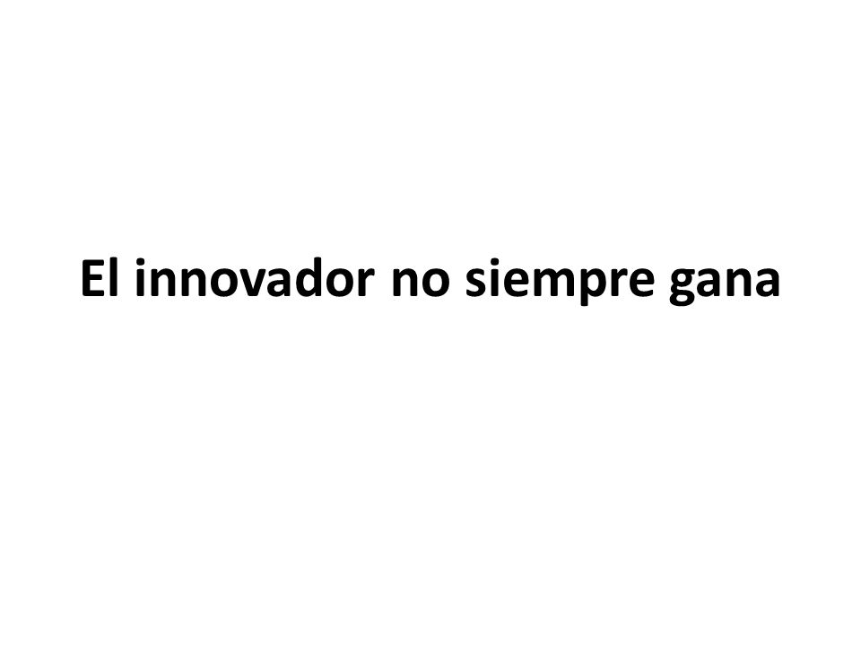 El innovador no siempre gana
