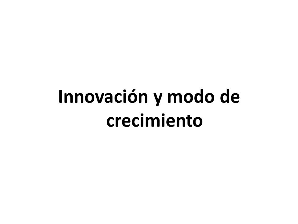 Innovación y modo de crecimiento