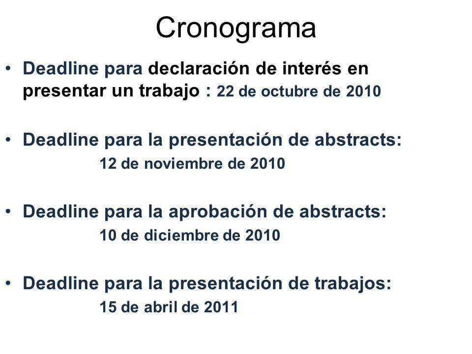 Cronograma Deadline para declaración de interés en presentar un trabajo : 22 de octubre de 2010 Deadline para la presentación de abstracts: 12 de noviembre de 2010 Deadline para la aprobación de abstracts: 10 de diciembre de 2010 Deadline para la presentación de trabajos: 15 de abril de 2011