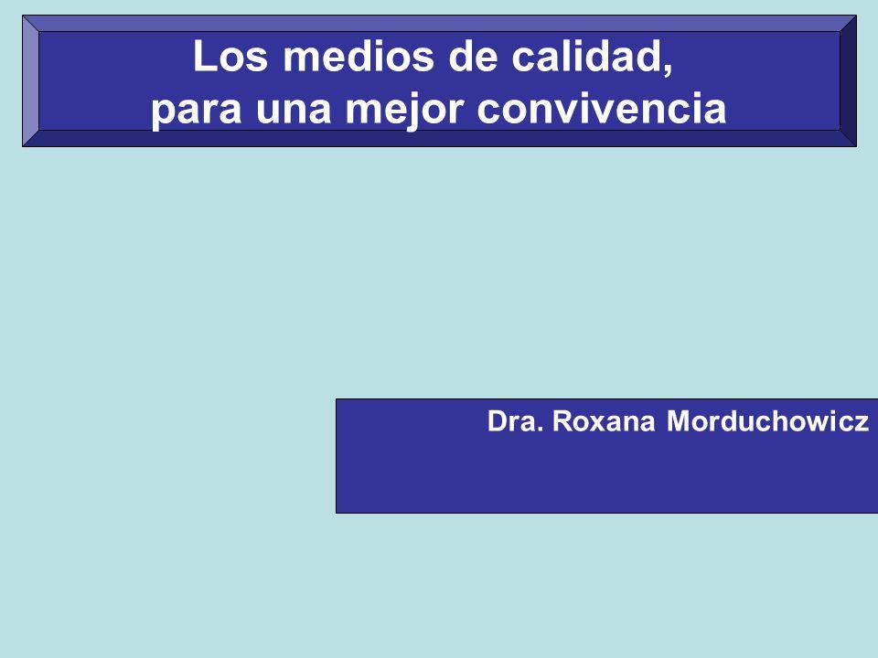 Dra. Roxana Morduchowicz Los medios de calidad, para una mejor convivencia