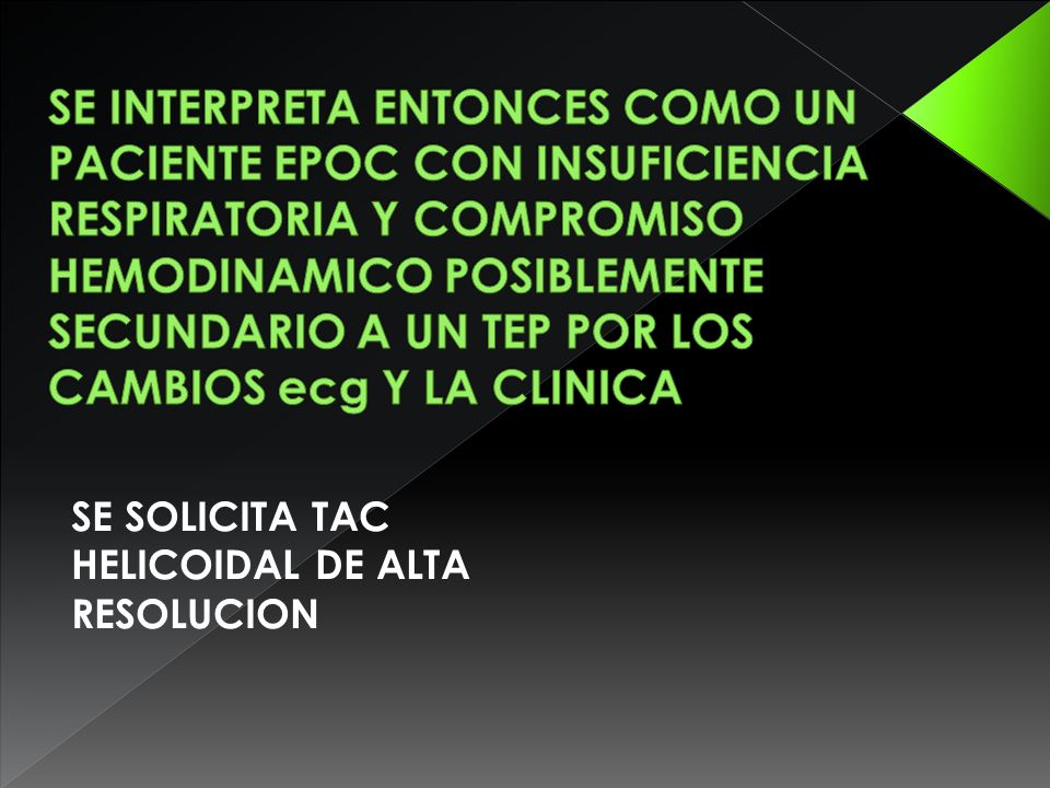 SE SOLICITA TAC HELICOIDAL DE ALTA RESOLUCION