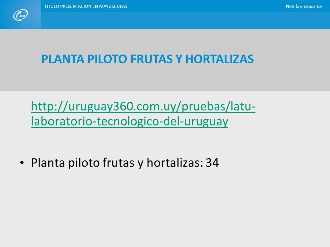 TÍTULO PRESENTACIÓN EN MAYÚSCULASNombre expositor http://uruguay360.com.uy/pruebas/latu- laboratorio-tecnologico-del-uruguay Planta piloto frutas y ho