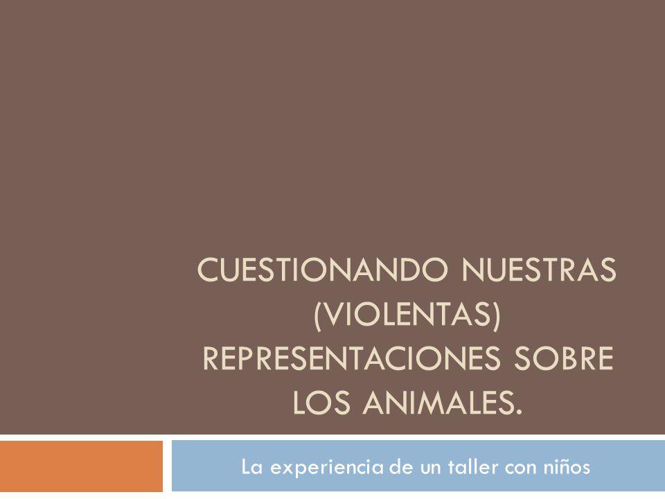 CUESTIONANDO NUESTRAS (VIOLENTAS) REPRESENTACIONES SOBRE LOS ANIMALES. La experiencia de un taller con niños