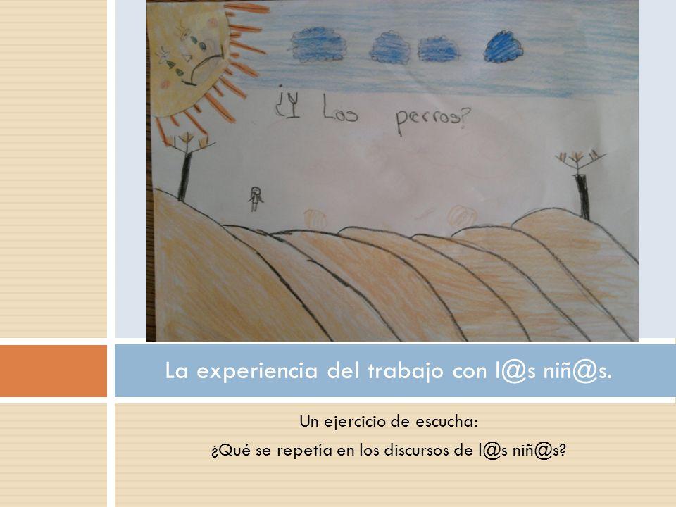Un ejercicio de escucha: ¿Qué se repetía en los discursos de l@s niñ@s? La experiencia del trabajo con l@s niñ@s.
