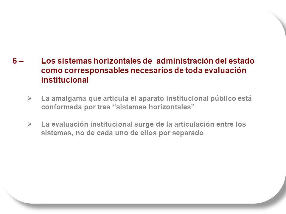 6 – Los sistemas horizontales de administración del estado como corresponsables necesarios de toda evaluación institucional La amalgama que articula e