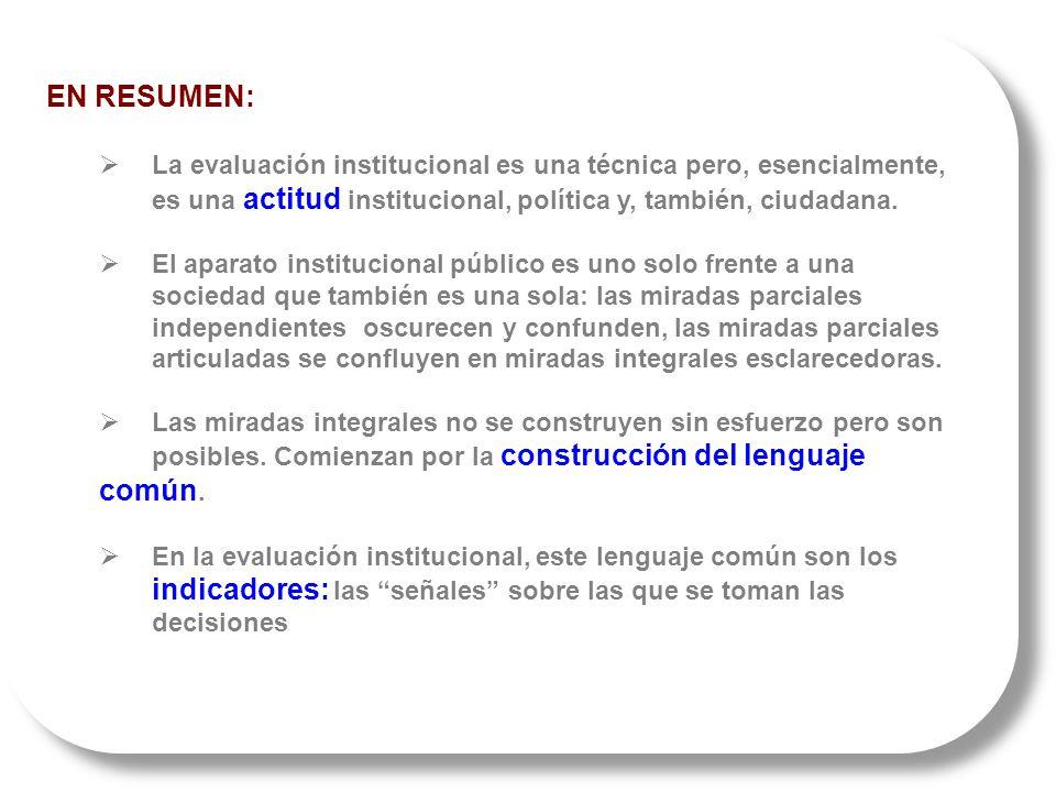 EN RESUMEN: La evaluación institucional es una técnica pero, esencialmente, es una actitud institucional, política y, también, ciudadana. El aparato i
