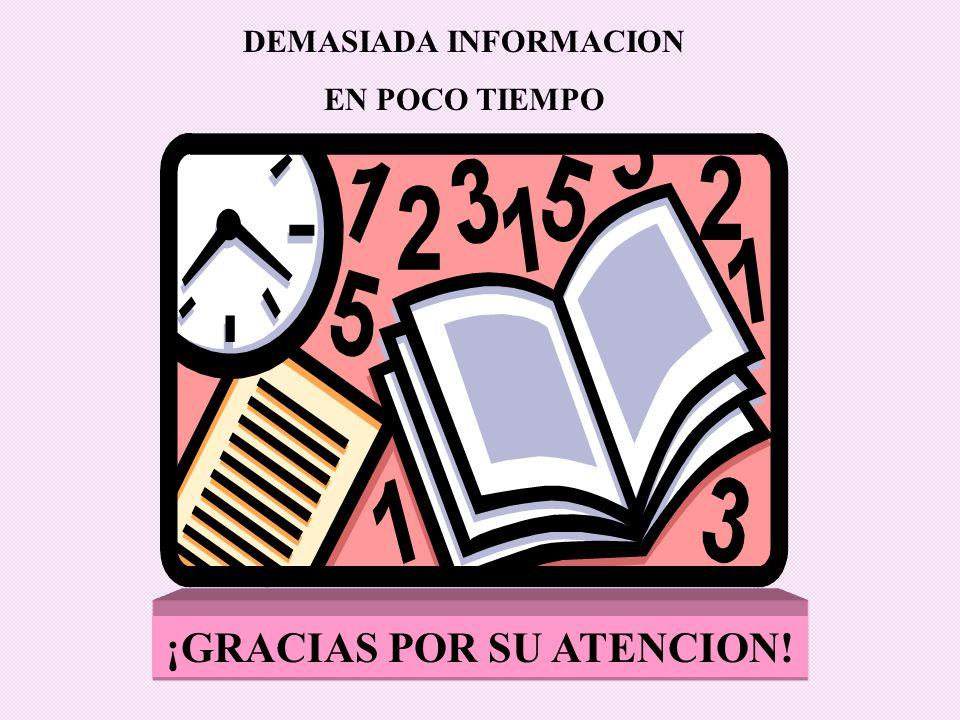 DEMASIADA INFORMACION EN POCO TIEMPO ¡GRACIAS POR SU ATENCION!