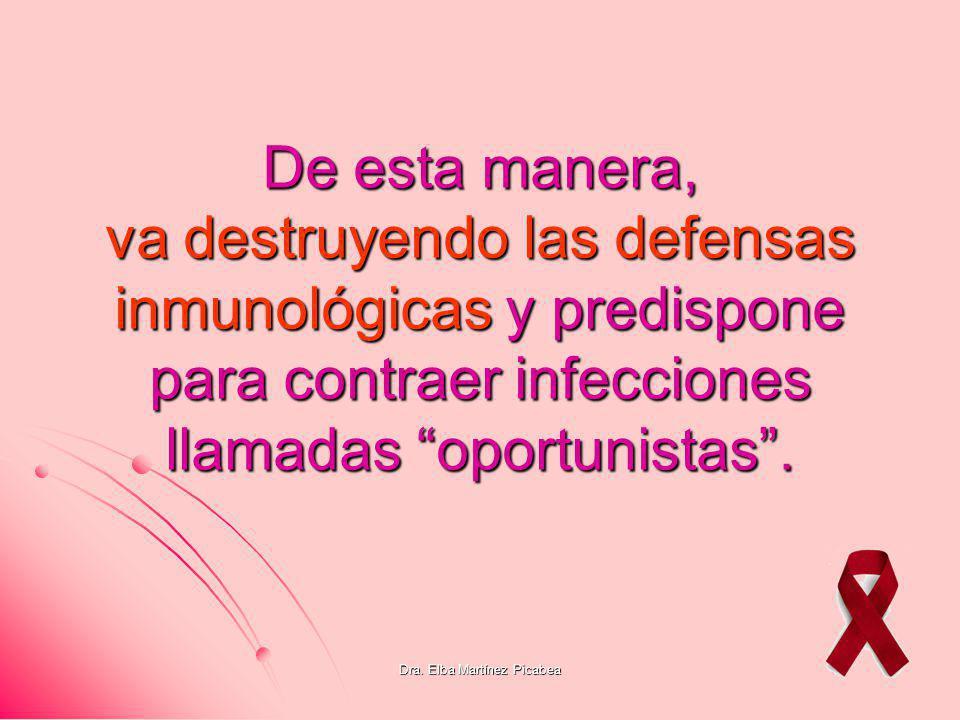 De esta manera, va destruyendo las defensas inmunológicas y predispone para contraer infecciones llamadas oportunistas.