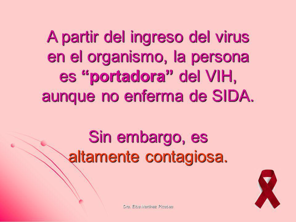 Dra. Elba Martínez Picabea Sin embargo, es altamente contagiosa. A partir del ingreso del virus en el organismo, la persona es portadora portadora del