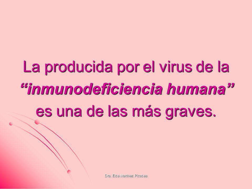 Dra. Elba Martínez Picabea La producida por el virus de la inmunodeficiencia humana es una de las más graves.