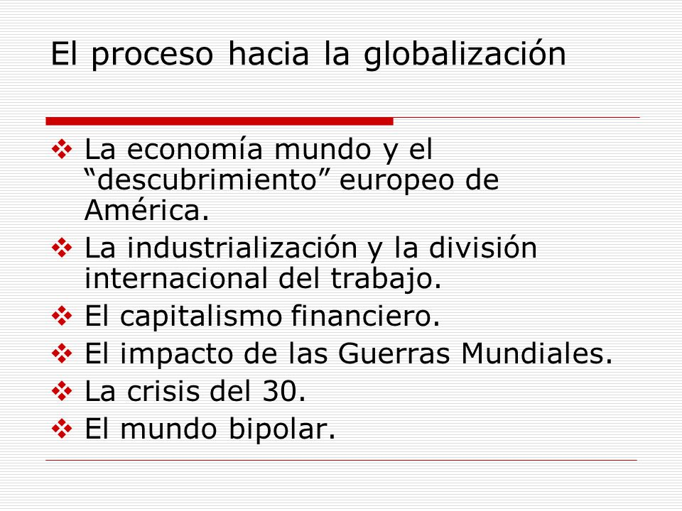 El proceso hacia la globalización La economía mundo y el descubrimiento europeo de América. La industrialización y la división internacional del traba