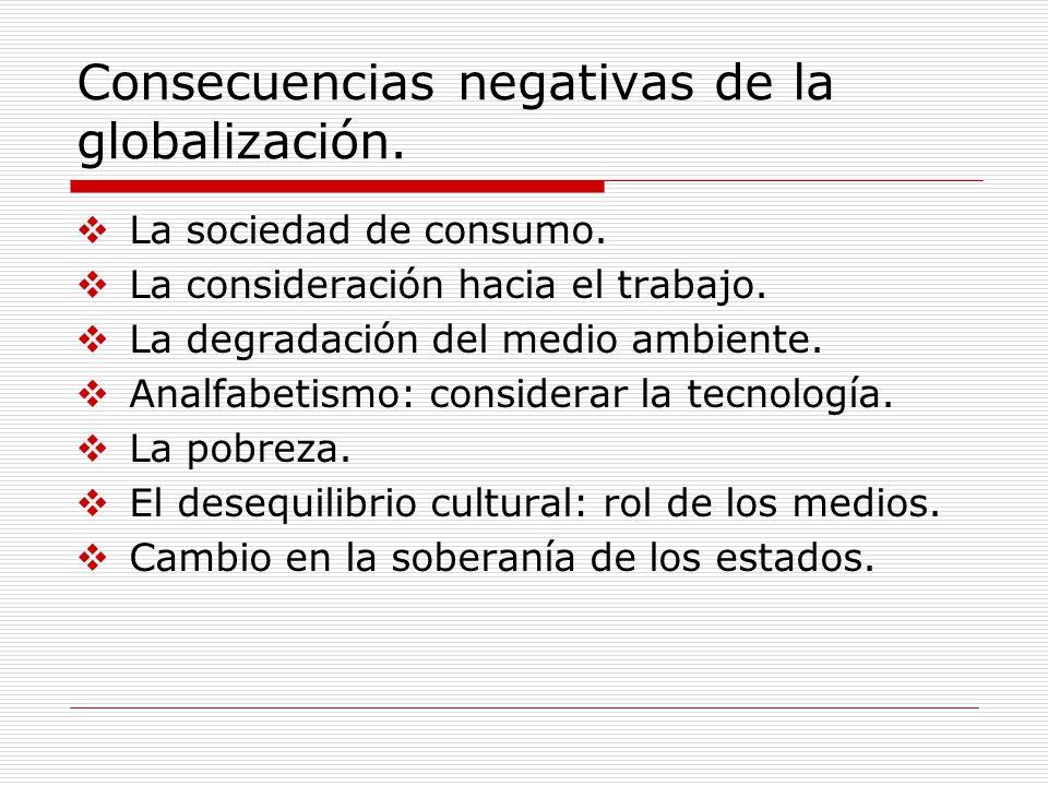 Consecuencias negativas de la globalización. La sociedad de consumo. La consideración hacia el trabajo. La degradación del medio ambiente. Analfabetis