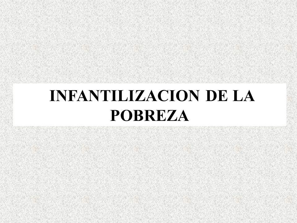 INFANTILIZACION DE LA POBREZA