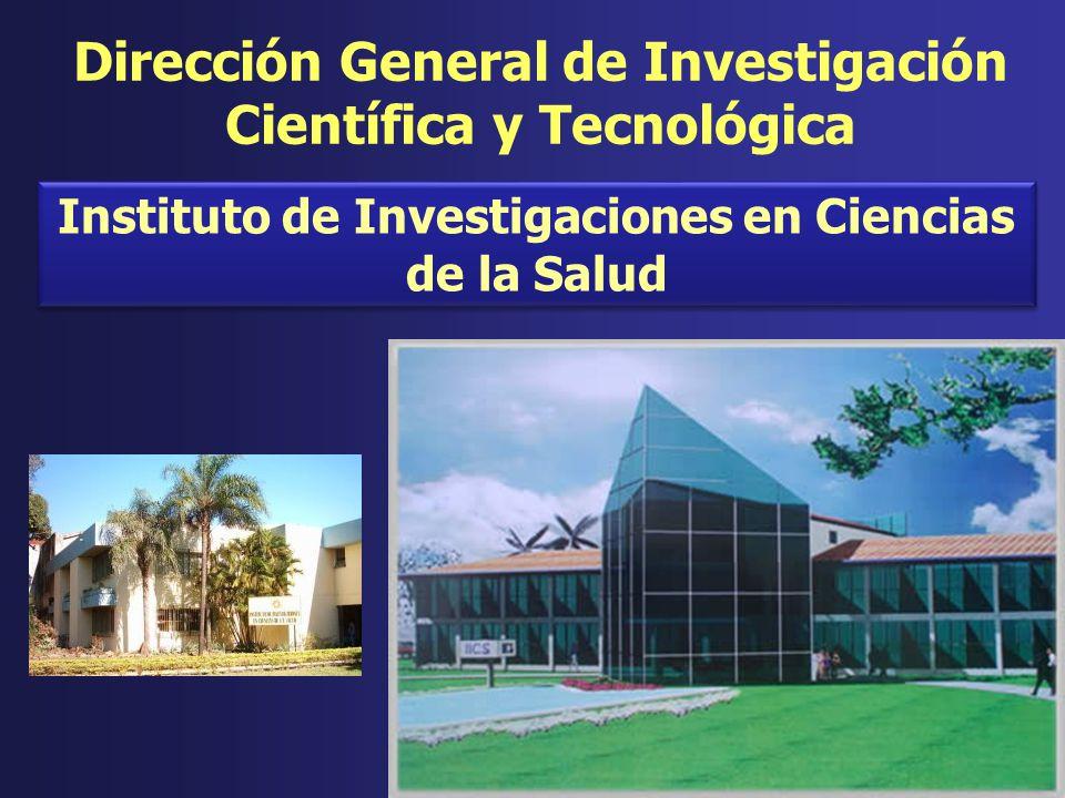 Dirección General de Investigación Científica y Tecnológica Instituto de Investigaciones en Ciencias de la Salud