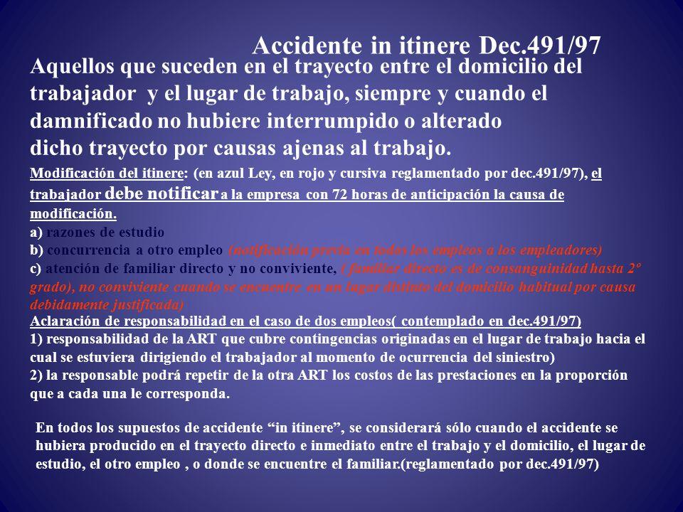 Accidente in itinere Dec.491/97 Aquellos que suceden en el trayecto entre el domicilio del trabajador y el lugar de trabajo, siempre y cuando el damni