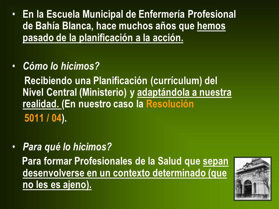 En la Escuela Municipal de Enfermería Profesional de Bahía Blanca, hace muchos años que hemos pasado de la planificación a la acción. Cómo lo hicimos?