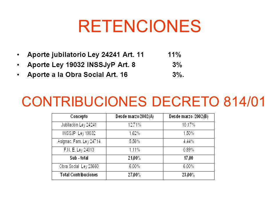 RETENCIONES Aporte jubilatorio Ley 24241 Art. 11 11% Aporte Ley 19032 INSSJyP Art. 8 3% Aporte a la Obra Social Art. 16 3%. CONTRIBUCIONES DECRETO 814