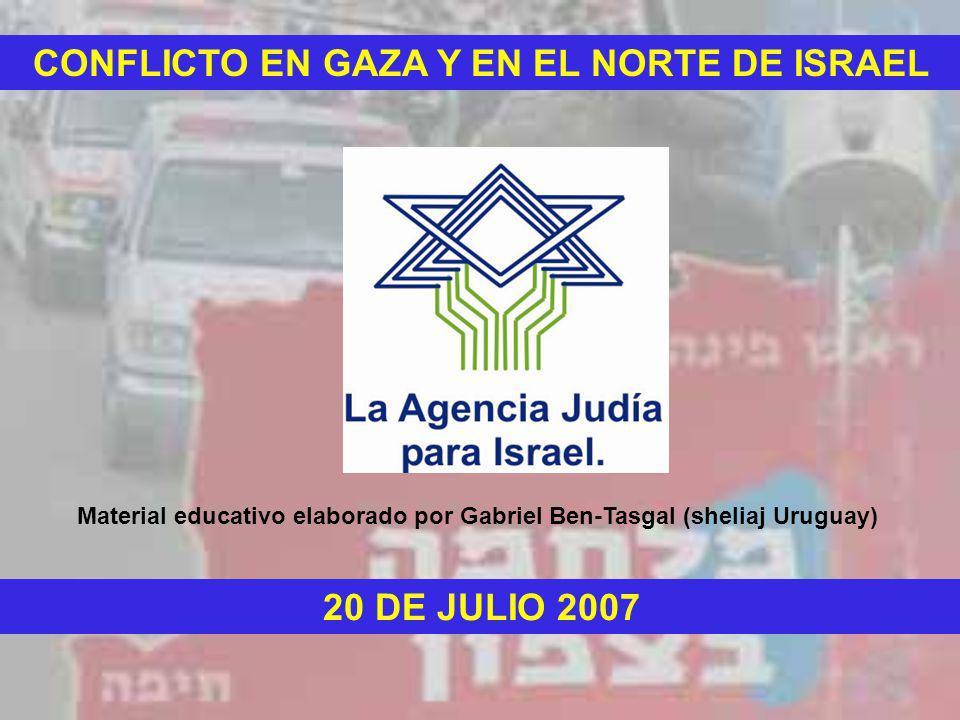 CONFLICTO EN GAZA Y EN EL NORTE DE ISRAEL 20 DE JULIO 2007 Material educativo elaborado por Gabriel Ben-Tasgal (sheliaj Uruguay)