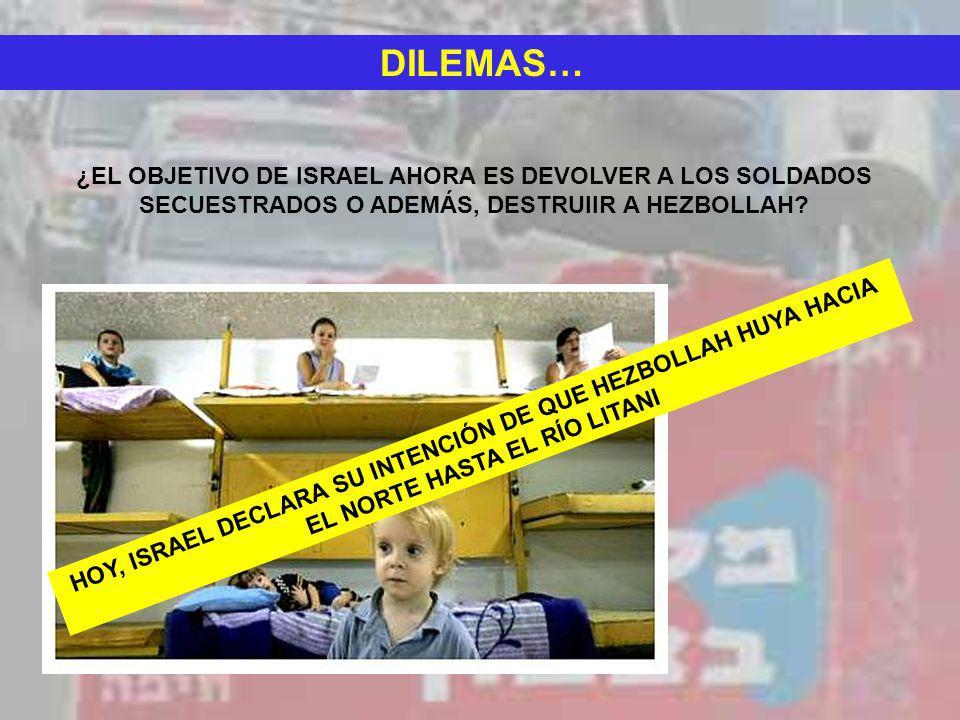 DILEMAS… ¿EL OBJETIVO DE ISRAEL AHORA ES DEVOLVER A LOS SOLDADOS SECUESTRADOS O ADEMÁS, DESTRUIIR A HEZBOLLAH? HOY, ISRAEL DECLARA SU INTENCIÓN DE QUE