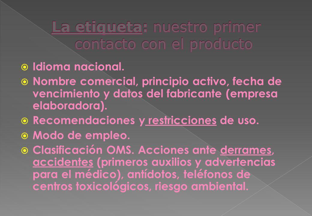 Idioma nacional. Nombre comercial, principio activo, fecha de vencimiento y datos del fabricante (empresa elaboradora). Recomendaciones y restriccione