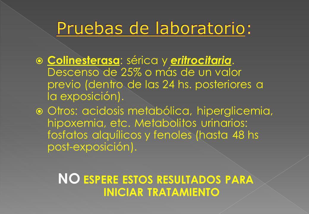 Colinesterasa : sérica y eritrocitaria. Descenso de 25% o más de un valor previo (dentro de las 24 hs. posteriores a la exposición). Otros: acidosis m