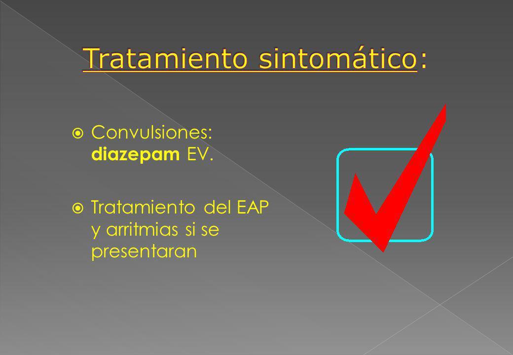 Convulsiones: diazepam EV. Tratamiento del EAP y arritmias si se presentaran