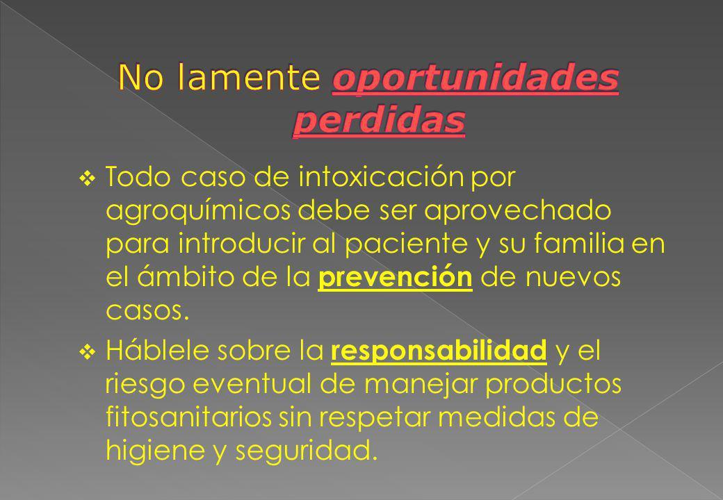 Todo caso de intoxicación por agroquímicos debe ser aprovechado para introducir al paciente y su familia en el ámbito de la prevención de nuevos casos