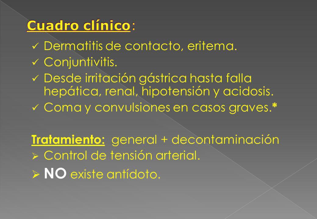Dermatitis de contacto, eritema. Conjuntivitis. Desde irritación gástrica hasta falla hepática, renal, hipotensión y acidosis. Coma y convulsiones en