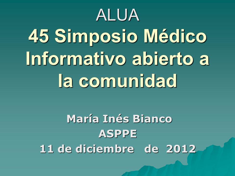 ALUA 45 Simposio Médico Informativo abierto a la comunidad María Inés Bianco María Inés BiancoASPPE 11 de diciembre de 2012