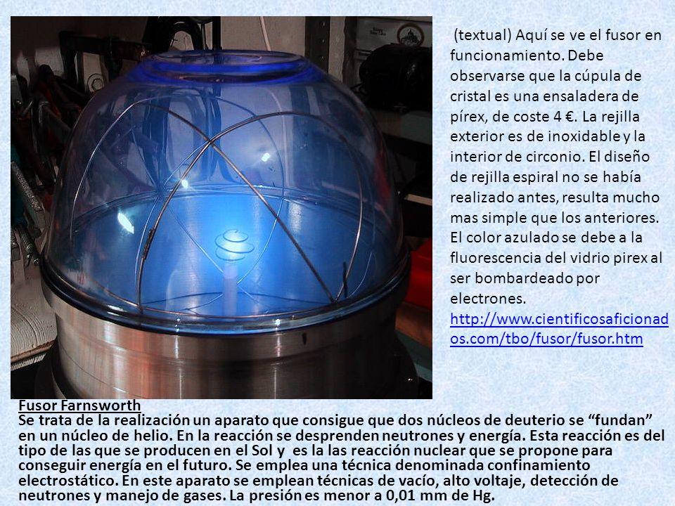 (textual) Aquí se ve el fusor en funcionamiento. Debe observarse que la cúpula de cristal es una ensaladera de pírex, de coste 4. La rejilla exterior
