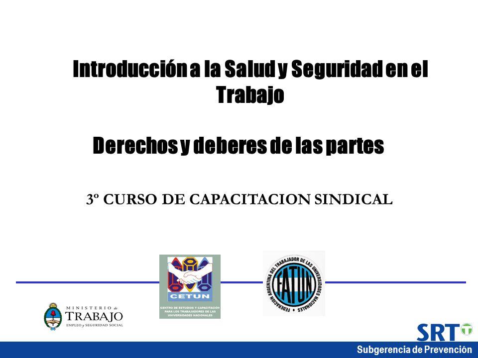 Subgerencia de Prevención Introducción a la Salud y Seguridad en el Trabajo Derechos y deberes de las partes 3º CURSO DE CAPACITACION SINDICAL