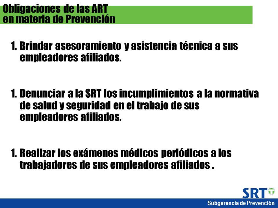 Subgerencia de Prevención 1.Brindar asesoramiento y asistencia técnica a sus empleadores afiliados. 1.Denunciar a la SRT los incumplimientos a la norm
