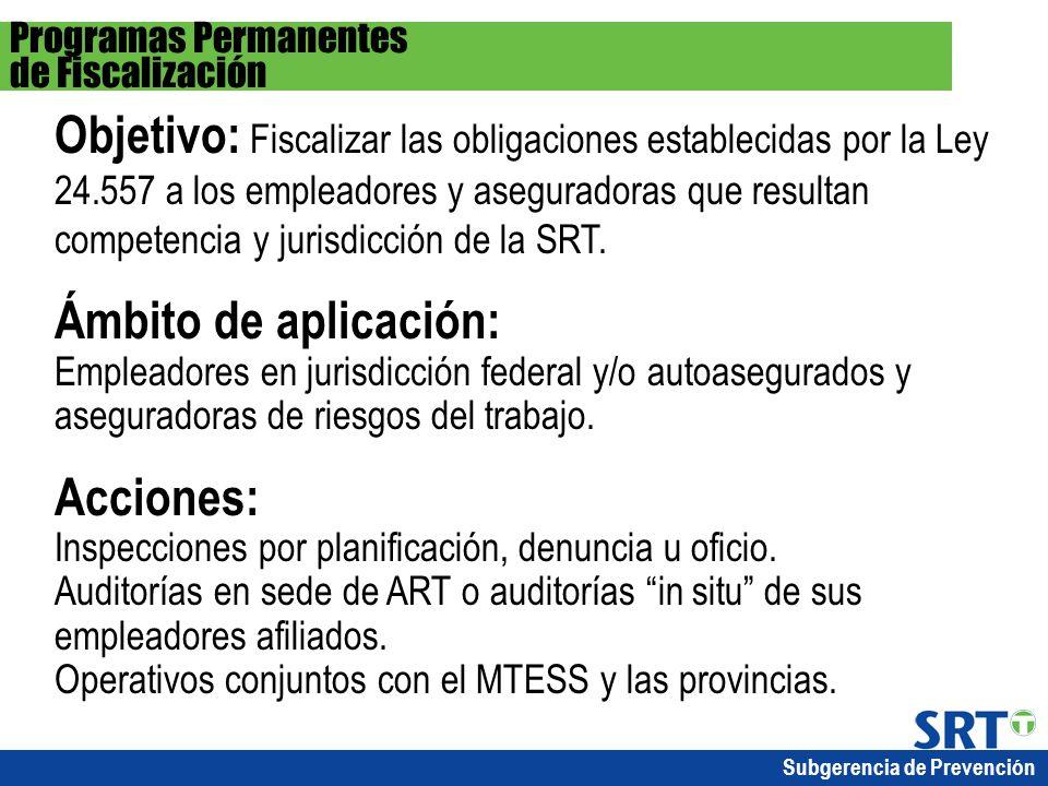 Objetivo: Fiscalizar las obligaciones establecidas por la Ley 24.557 a los empleadores y aseguradoras que resultan competencia y jurisdicción de la SR