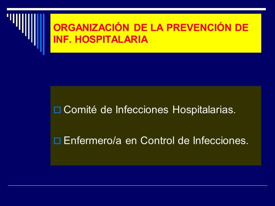 ORGANIZACIÓN DE LA PREVENCIÓN DE INF. HOSPITALARIA Comité de Infecciones Hospitalarias. Enfermero/a en Control de Infecciones.