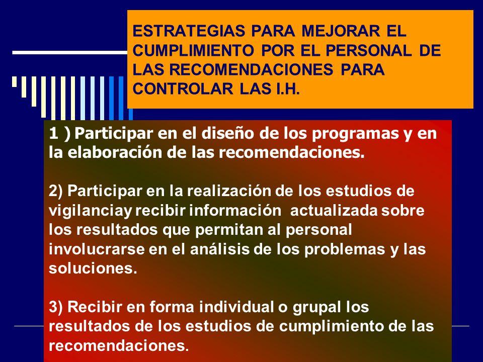 ESTRATEGIAS PARA MEJORAR EL CUMPLIMIENTO POR EL PERSONAL DE LAS RECOMENDACIONES PARA CONTROLAR LAS I.H. 1 ) Participar en el diseño de los programas y