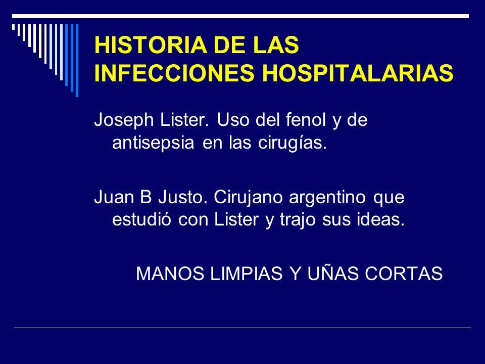 HISTORIA DE LAS INFECCIONES HOSPITALARIAS Joseph Lister. Uso del fenol y de antisepsia en las cirugías. Juan B Justo. Cirujano argentino que estudió c