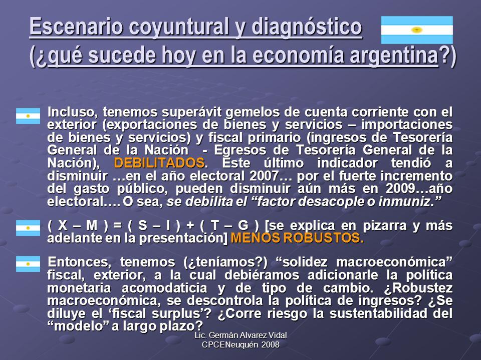 Lic. Germán Alvarez Vidal CPCENeuquén 2008 Escenario coyuntural y diagnóstico (¿qué sucede hoy en la economía argentina?) Incluso, tenemos superávit g