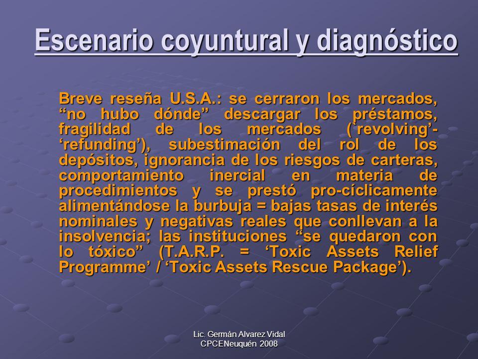 Lic. Germán Alvarez Vidal CPCENeuquén 2008 Escenario coyuntural y diagnóstico Escenario coyuntural y diagnóstico Breve reseña U.S.A.: se cerraron los