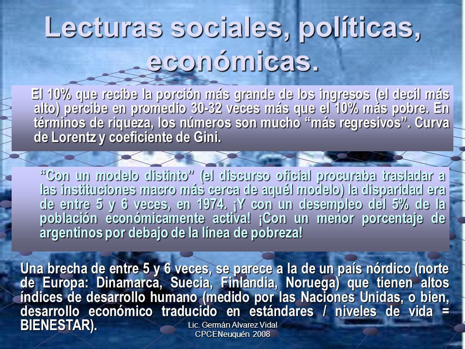 Lic. Germán Alvarez Vidal CPCENeuquén 2008 Lecturas sociales, políticas, económicas. El 10% que recibe la porción más grande de los ingresos (el decil