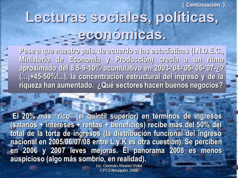 Lic. Germán Alvarez Vidal CPCENeuquén 2008 ( Continuación ) Lecturas sociales, políticas, económicas. ( Continuación ) Lecturas sociales, políticas, e