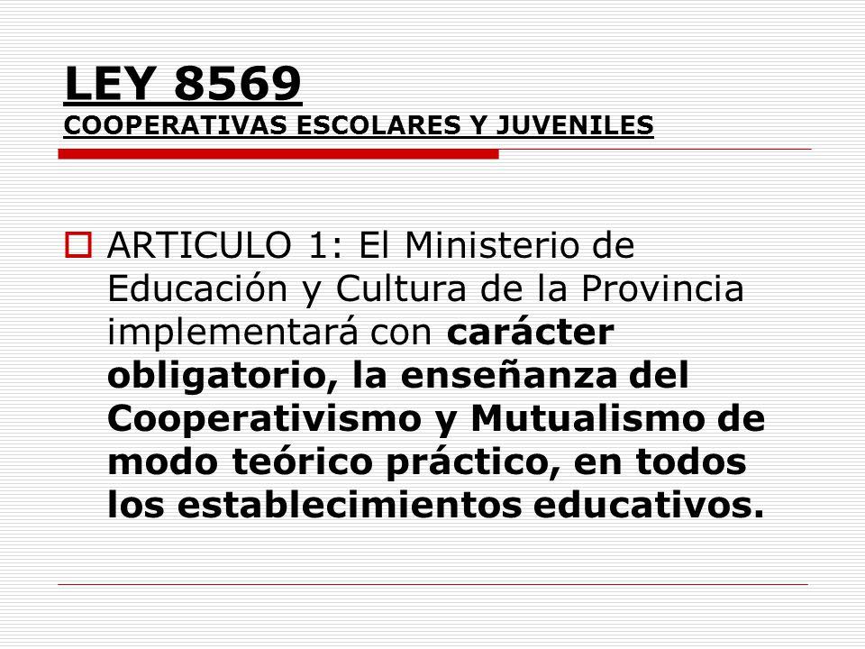 LEY 8569 COOPERATIVAS ESCOLARES Y JUVENILES ARTICULO 1: El Ministerio de Educación y Cultura de la Provincia implementará con carácter obligatorio, la