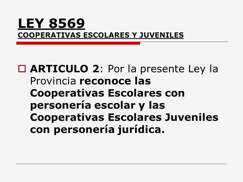 LEY 8569 COOPERATIVAS ESCOLARES Y JUVENILES ARTICULO 2: Por la presente Ley la Provincia reconoce las Cooperativas Escolares con personería escolar y