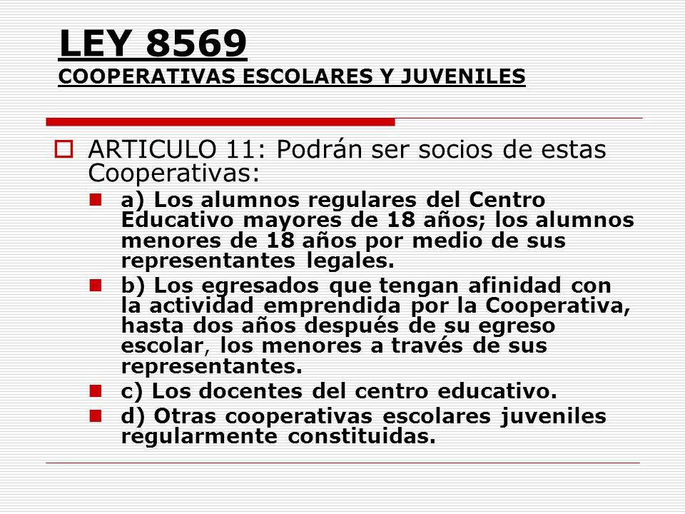 LEY 8569 COOPERATIVAS ESCOLARES Y JUVENILES ARTICULO 11: Podrán ser socios de estas Cooperativas: a) Los alumnos regulares del Centro Educativo mayore