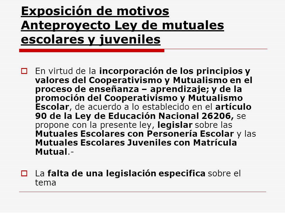 Exposición de motivos Anteproyecto Ley de mutuales escolares y juveniles En virtud de la incorporación de los principios y valores del Cooperativismo