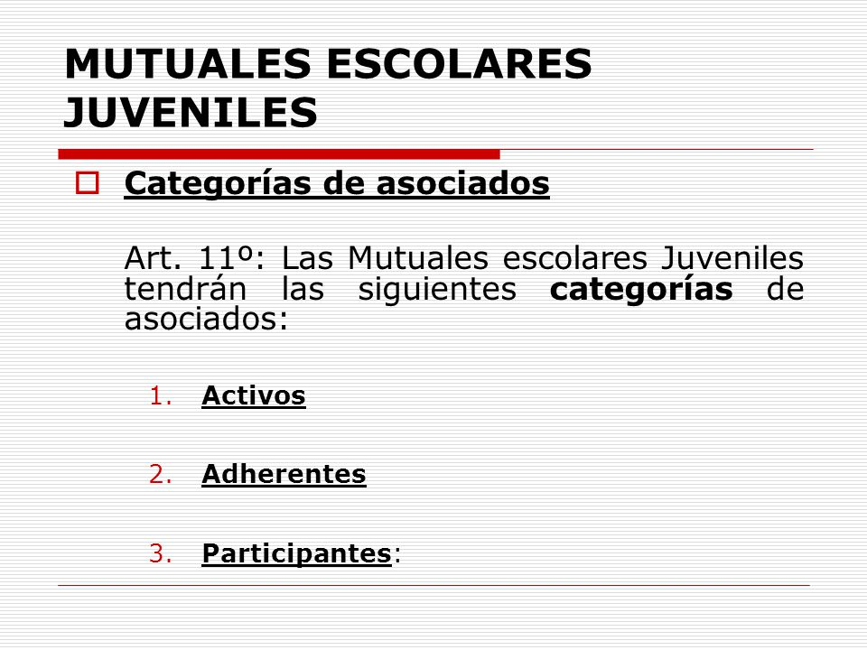 MUTUALES ESCOLARES JUVENILES Categorías de asociados Art. 11º: Las Mutuales escolares Juveniles tendrán las siguientes categorías de asociados: 1. Act