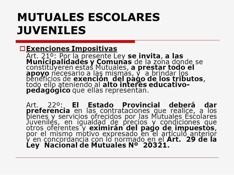 MUTUALES ESCOLARES JUVENILES Exenciones Impositivas Art. 21º: Por la presente Ley se invita, a las Municipalidades y Comunas de la zona donde se const