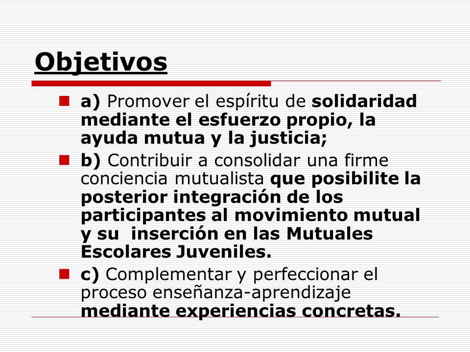 Objetivos a) Promover el espíritu de solidaridad mediante el esfuerzo propio, la ayuda mutua y la justicia; b) Contribuir a consolidar una firme conci