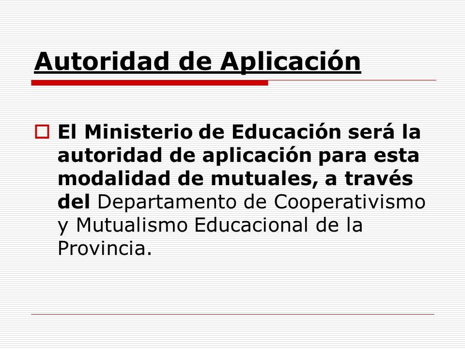 Autoridad de Aplicación El Ministerio de Educación será la autoridad de aplicación para esta modalidad de mutuales, a través del Departamento de Coope