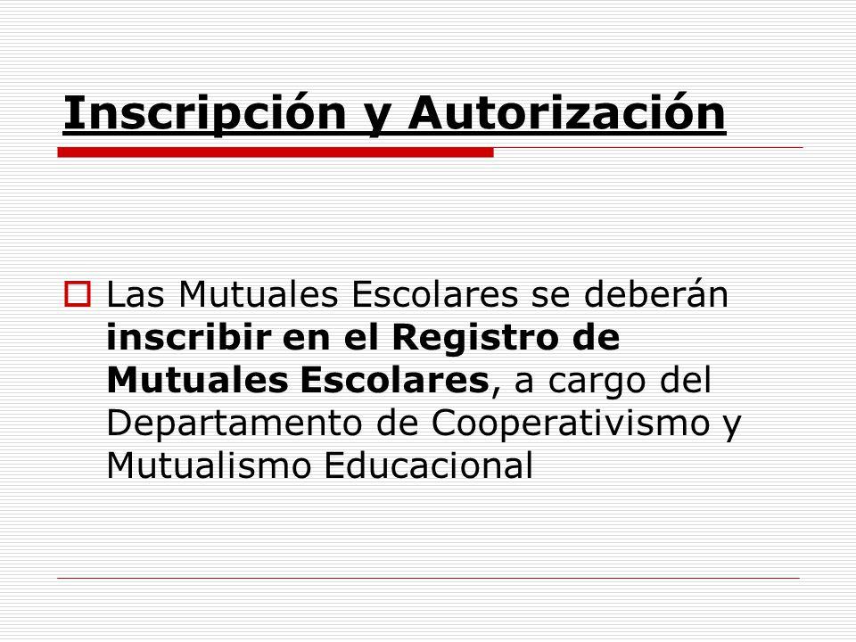 Inscripción y Autorización Las Mutuales Escolares se deberán inscribir en el Registro de Mutuales Escolares, a cargo del Departamento de Cooperativism