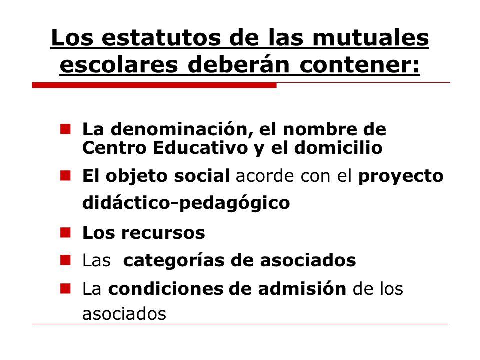 Los estatutos de las mutuales escolares deberán contener: La denominación, el nombre de Centro Educativo y el domicilio El objeto social acorde con el
